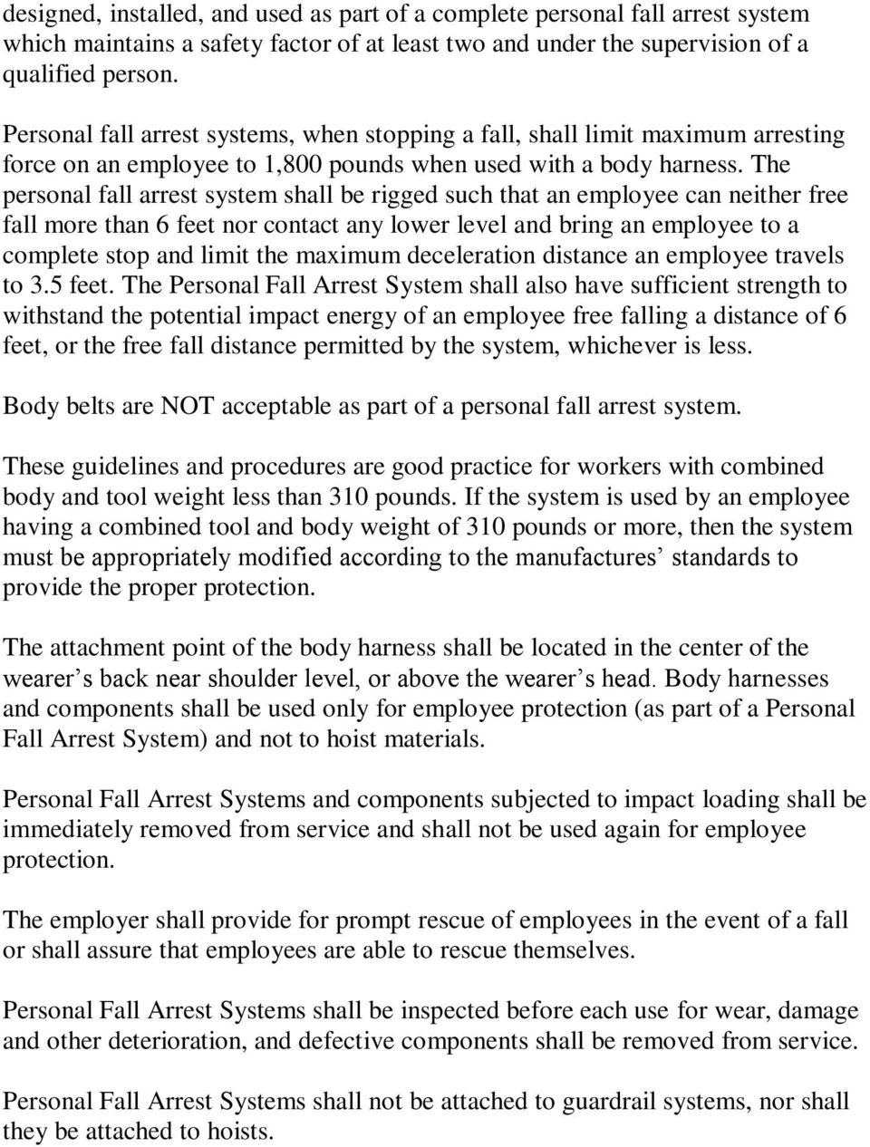 The personal fall arrest system shall be rigged such that an employee can neither free fall more than 6 feet nor contact any lower level and bring an employee to a complete stop and limit the maximum