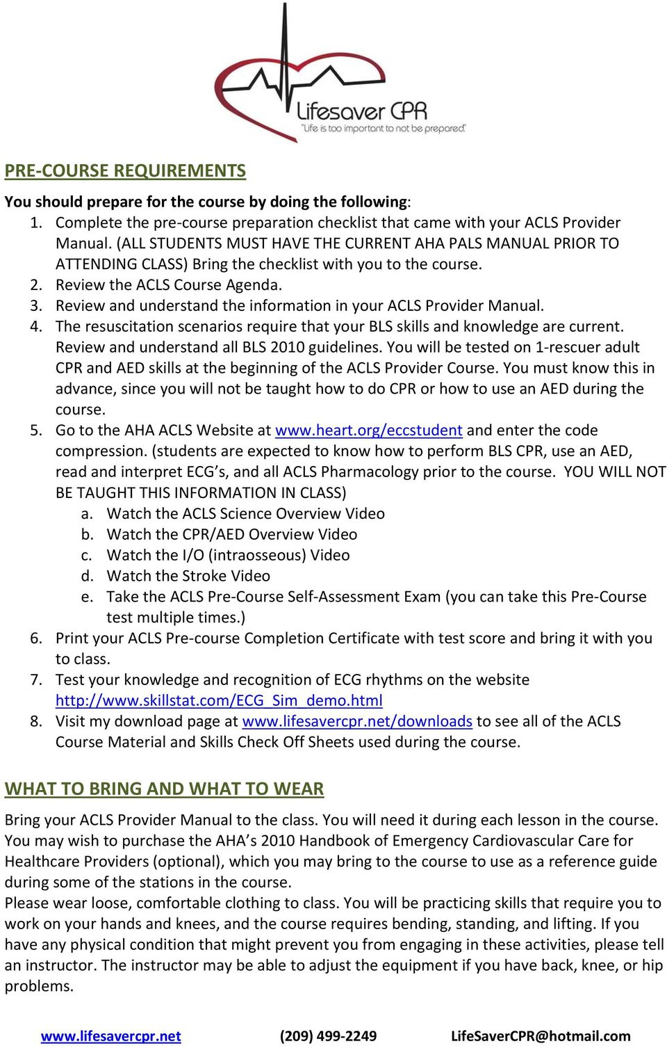 Review and understand the information in your ACLS Provider Manual. 4. The resuscitation scenarios require that your BLS skills and knowledge are current.