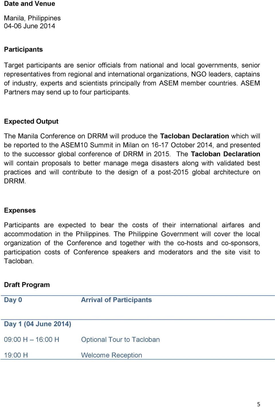 Expected Output The Manila Conference on DRRM will produce the Tacloban Declaration which will be reported to the ASEM10 Summit in Milan on 16-17 October 2014, and presented to the successor global