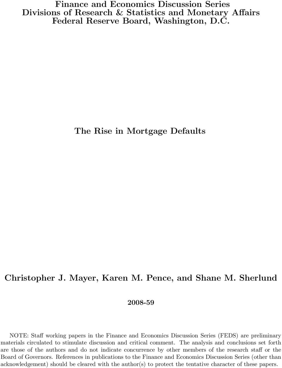 Sherlund 2008-59 NOTE: Staff working papers in the Finance and Economics Discussion Series (FEDS) are preliminary materials circulated to stimulate discussion and critical comment.