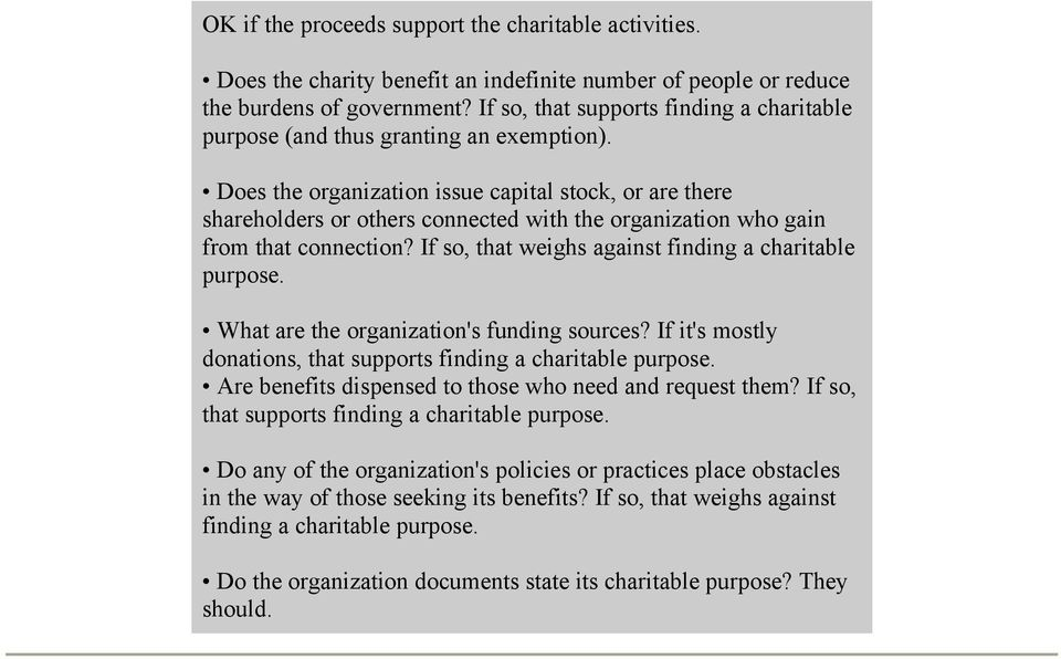 Does the organization issue capital stock, or are there shareholders or others connected with the organization who gain from that connection? If so, that weighs against finding a charitable purpose.