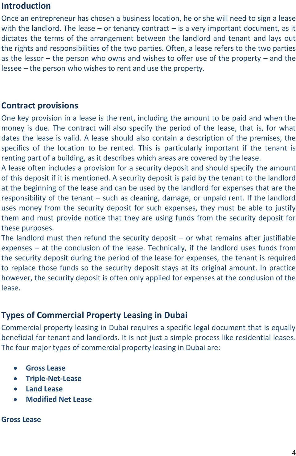Often, a lease refers to the two parties as the lessor the person who owns and wishes to offer use of the property and the lessee the person who wishes to rent and use the property.