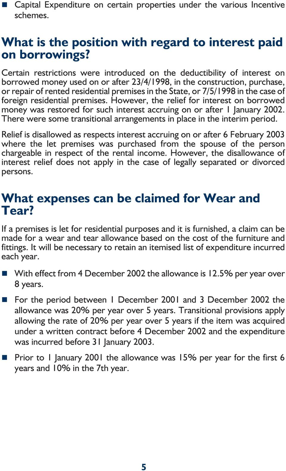 State, or 7/5/1998 in the case of foreign residential premises. However, the relief for interest on borrowed money was restored for such interest accruing on or after 1 January 2002.