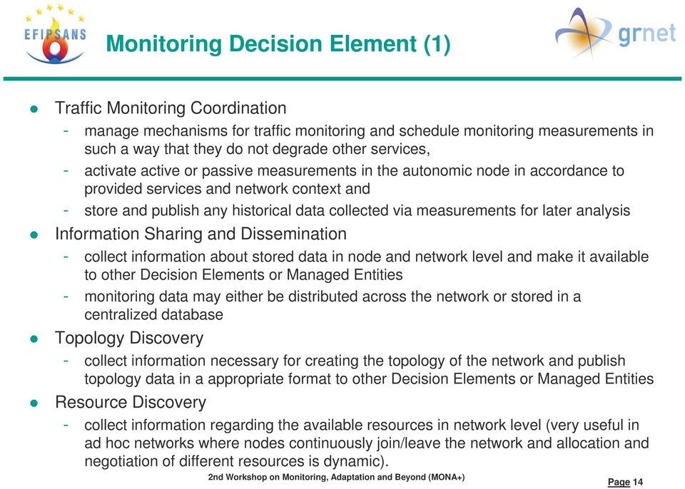 analysis Information Sharing and Dissemination - collect information about stored data in node and network level and make it available to other Decision Elements or Managed Entities - monitoring data