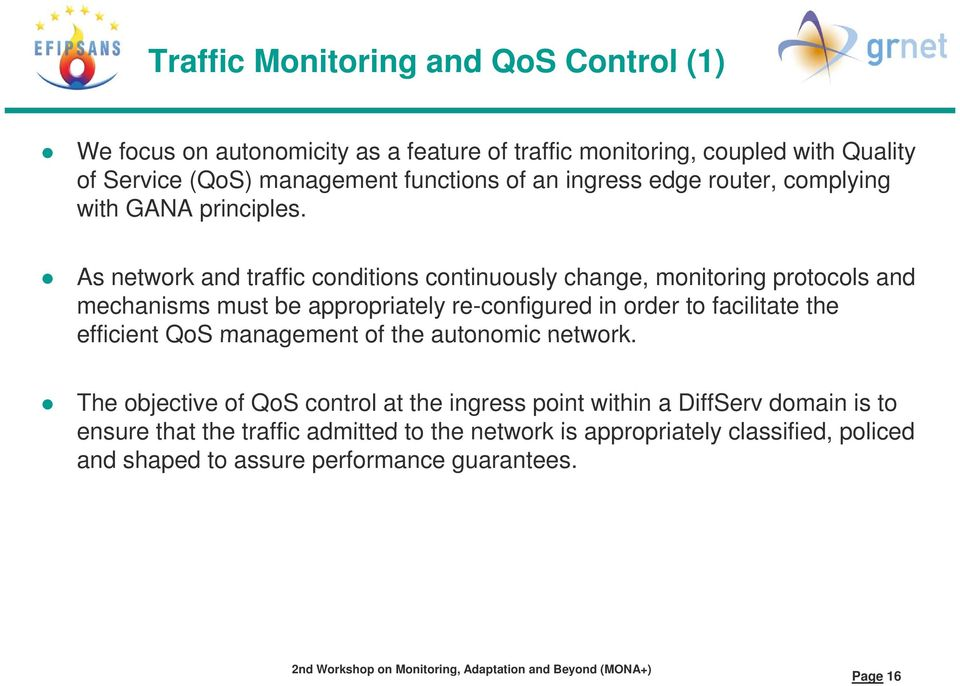 As network and traffic conditions continuously change, monitoring protocols and mechanisms must be appropriately re-configured in order to facilitate the