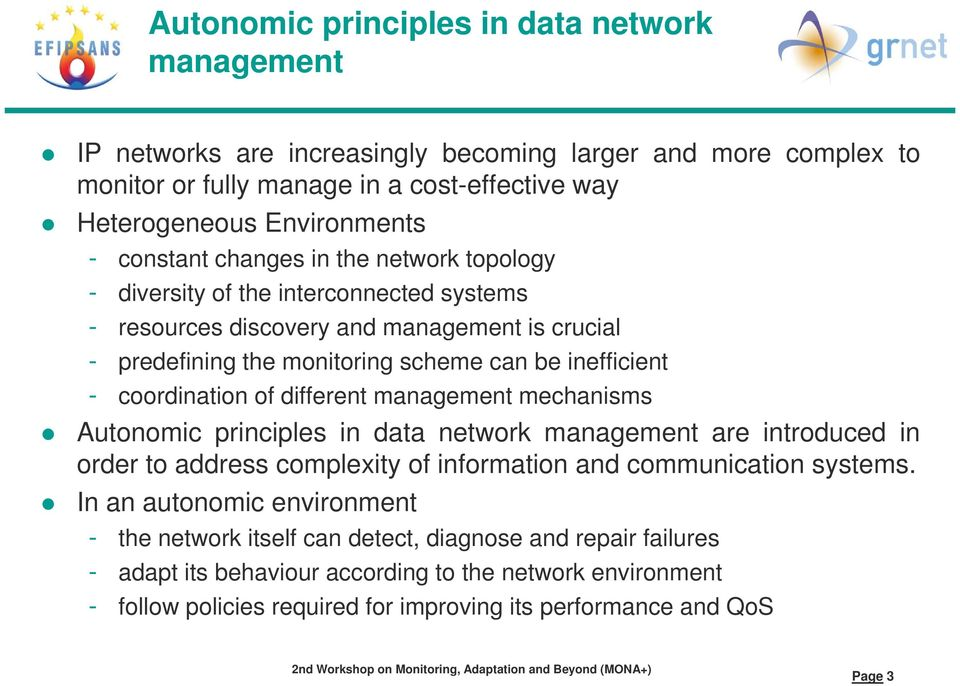 coordination of different management mechanisms Autonomic principles i in data network management are introduced d in order to address complexity of information and communication systems.