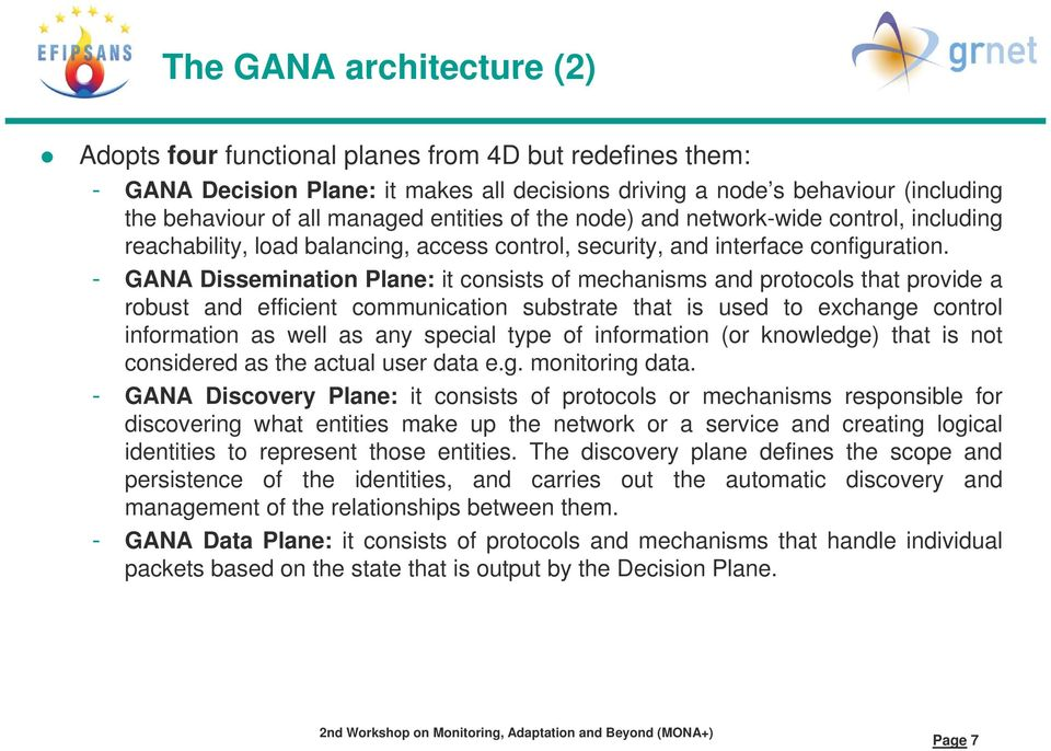 - GANA Disseminationi Plane: it consists it of mechanisms and protocols thatt provide a robust and efficient communication substrate that is used to exchange control information as well as any
