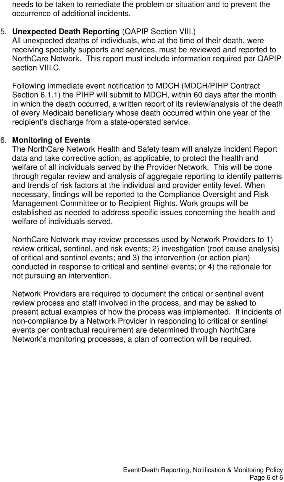 This report must include information required per QAPIP section VIII.C. Following immediate event notification to MDCH (MDCH/PIHP Contract Section 6.1.