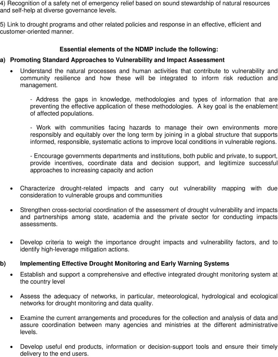 Essential elements f the NDMP include the fllwing: a) Prmting Standard Appraches t Vulnerability and Impact Assessment Understand the natural prcesses and human activities that cntribute t