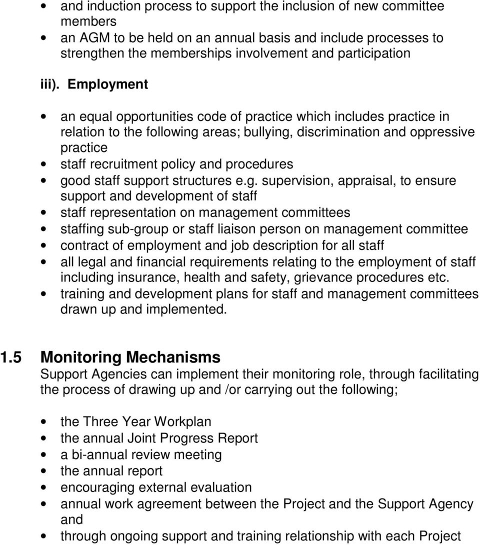 good staff support structures e.g. supervision, appraisal, to ensure support and development of staff staff representation on management committees staffing sub-group or staff liaison person on