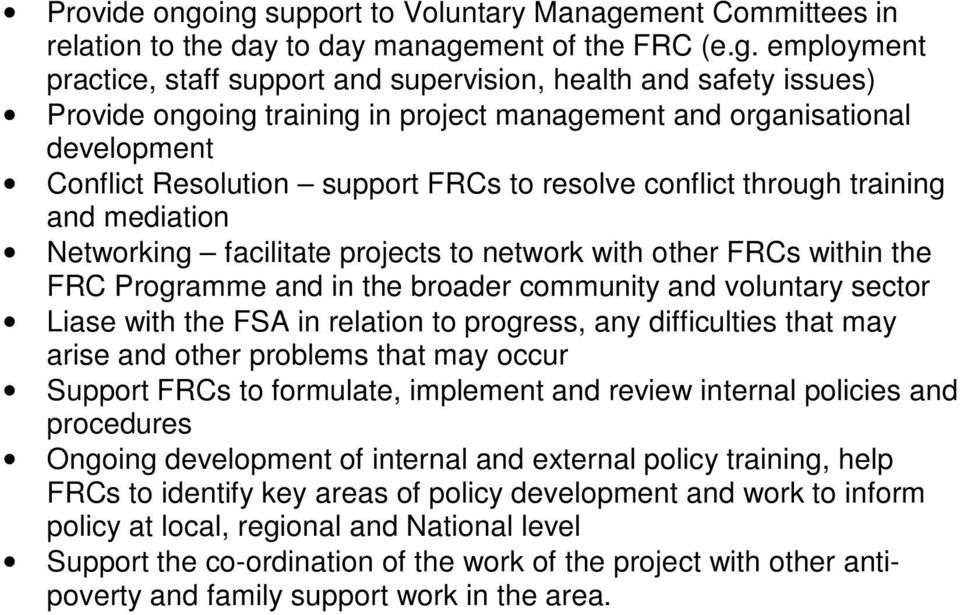 project management and organisational development Conflict Resolution support FRCs to resolve conflict through training and mediation Networking facilitate projects to network with other FRCs within