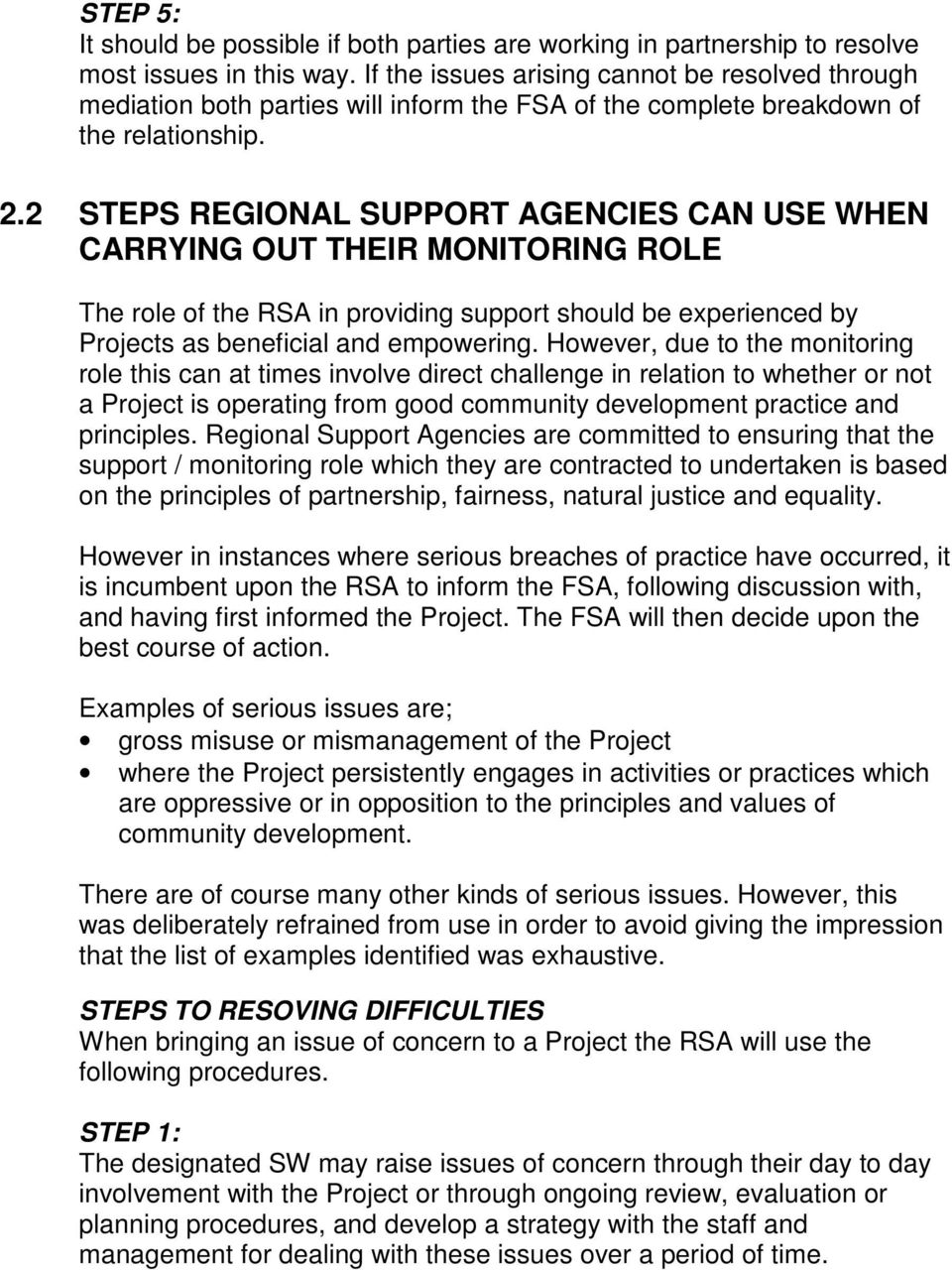 2 STEPS REGIONAL SUPPORT AGENCIES CAN USE WHEN CARRYING OUT THEIR MONITORING ROLE The role of the RSA in providing support should be experienced by Projects as beneficial and empowering.
