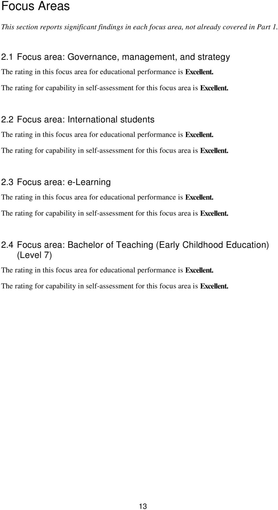 The rating for capability in self-assessment for this focus area is Excellent. 2.2 Focus area: International students The rating in this focus area for educational performance is Excellent.