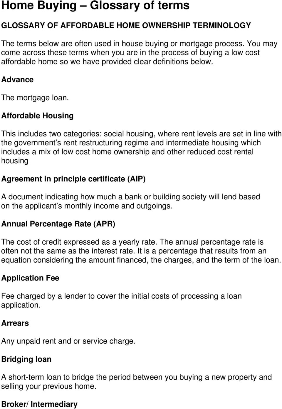 Affordable Housing This includes two categories: social housing, where rent levels are set in line with the government s rent restructuring regime and intermediate housing which includes a mix of low