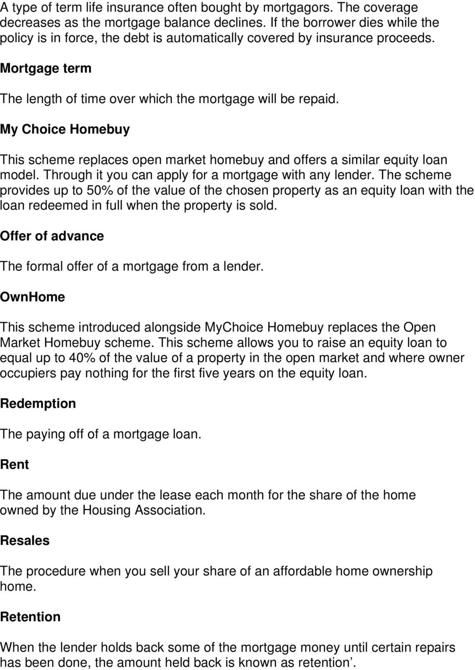 My Choice Homebuy This scheme replaces open market homebuy and offers a similar equity loan model. Through it you can apply for a mortgage with any lender.