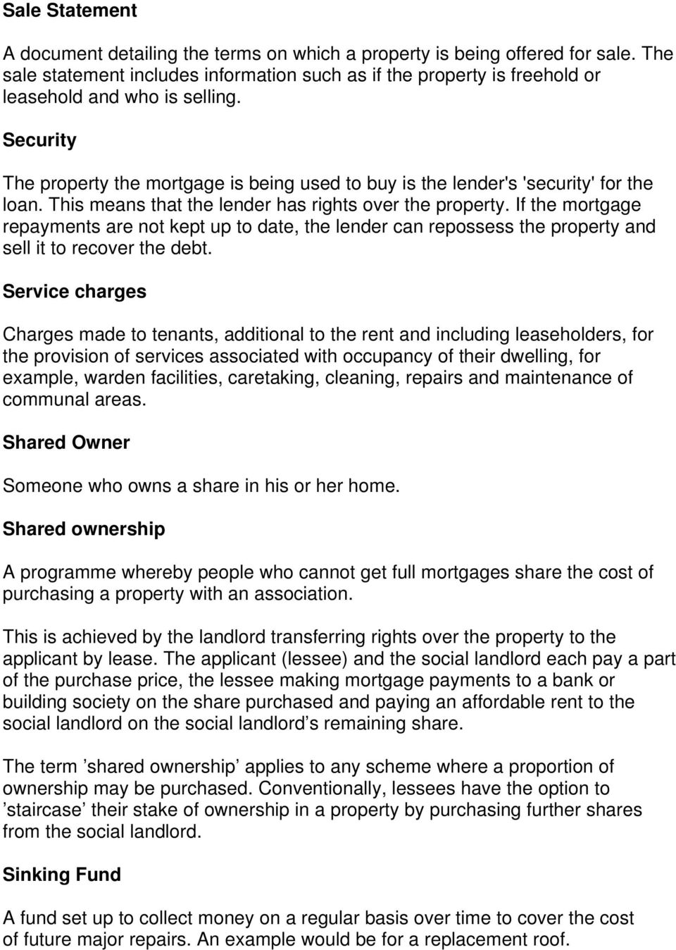 Security The property the mortgage is being used to buy is the lender's 'security' for the loan. This means that the lender has rights over the property.