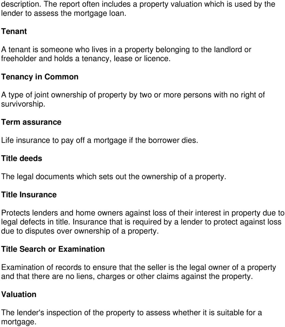 Tenancy in Common A type of joint ownership of property by two or more persons with no right of survivorship. Term assurance Life insurance to pay off a mortgage if the borrower dies.