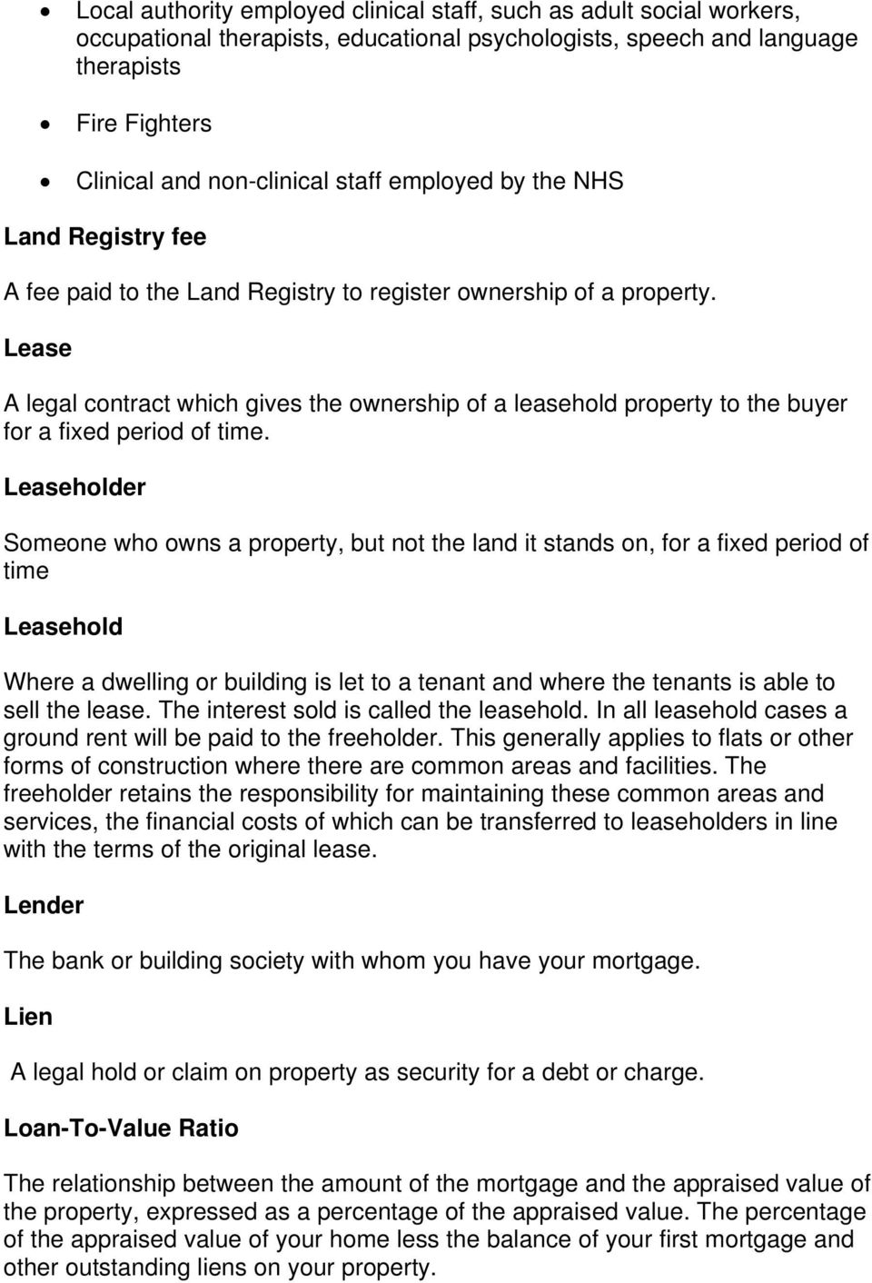 Lease A legal contract which gives the ownership of a leasehold property to the buyer for a fixed period of time.