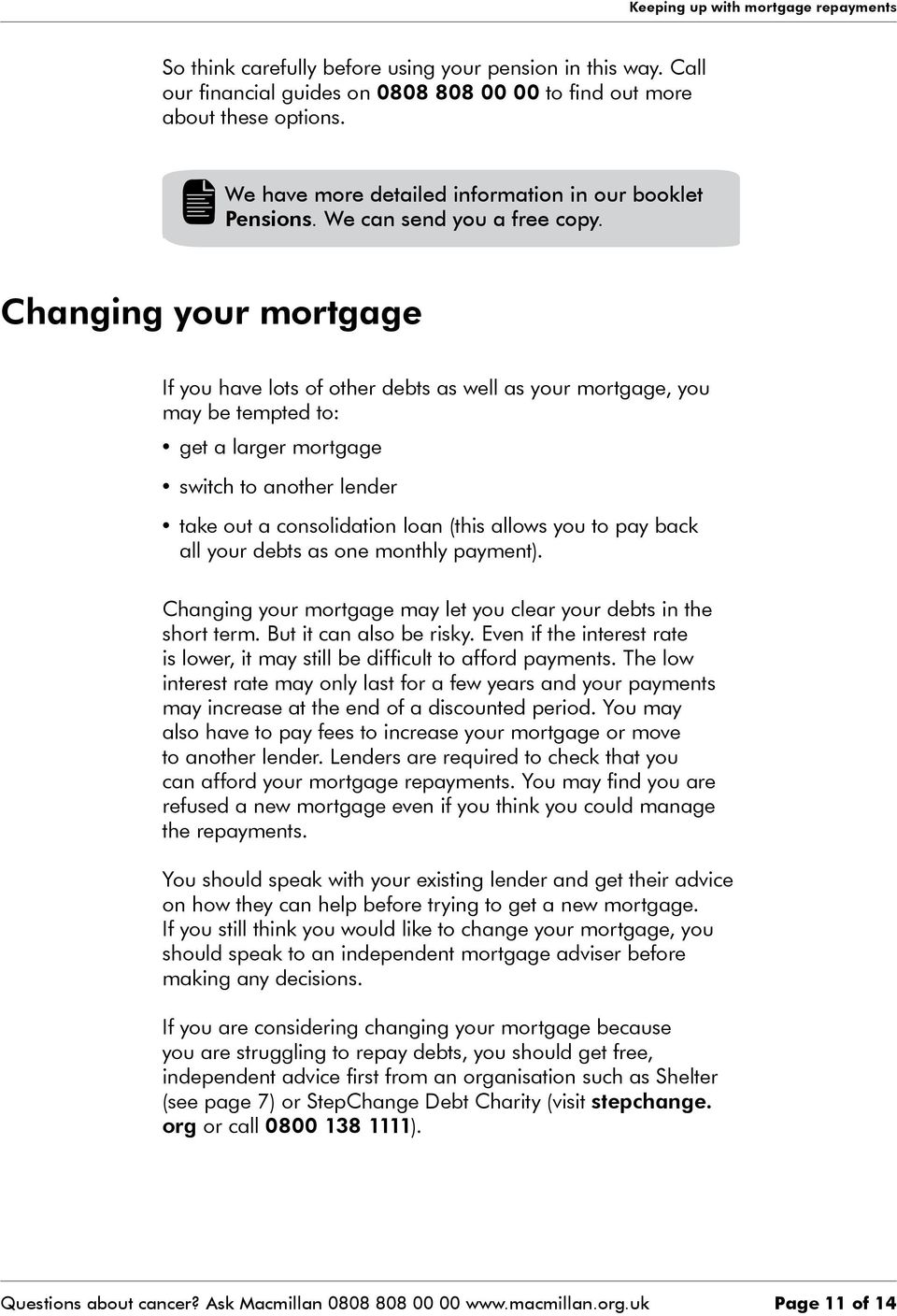 Changing your mortgage If you have lots of other debts as well as your mortgage, you may be tempted to: get a larger mortgage switch to another lender take out a consolidation loan (this allows you