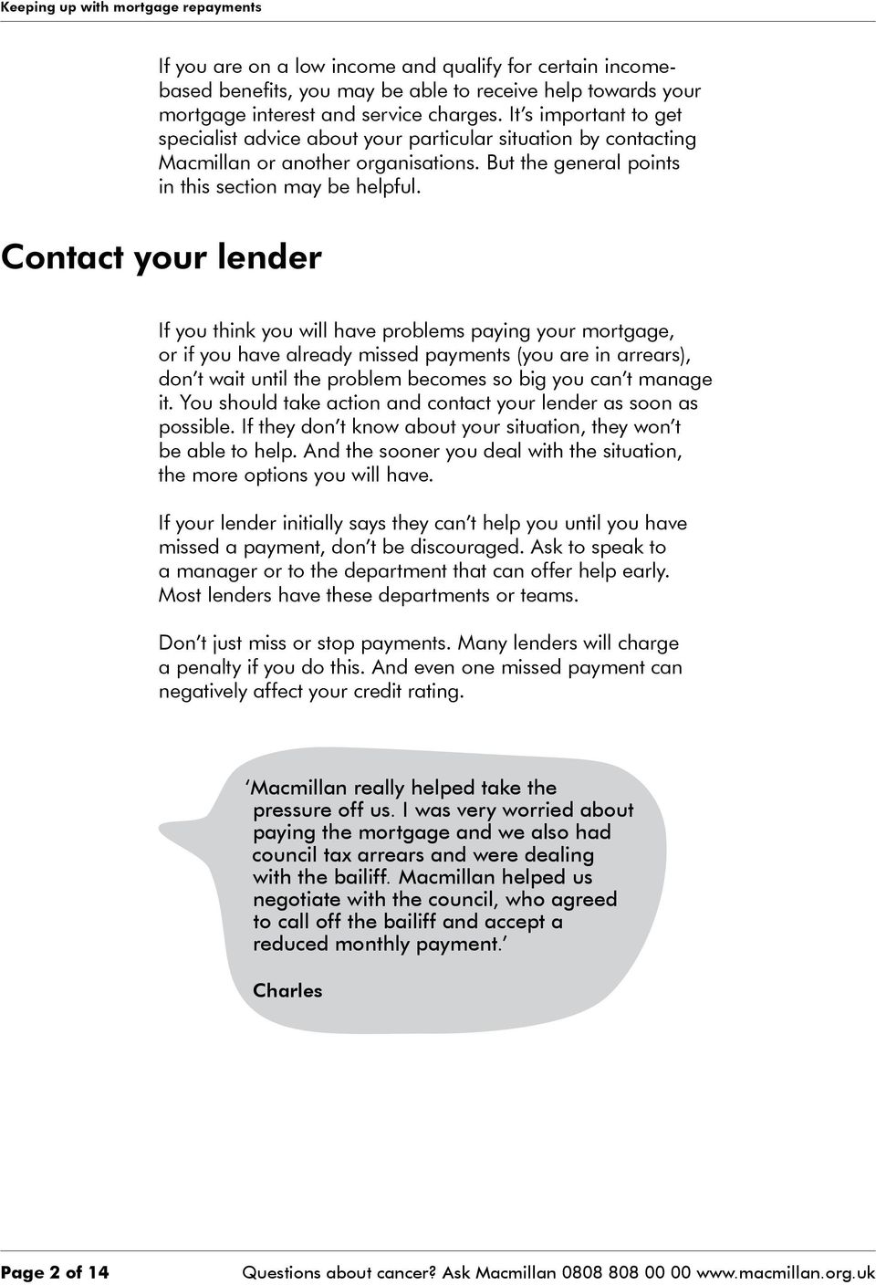Contact your lender If you think you will have problems paying your mortgage, or if you have already missed payments (you are in arrears), don t wait until the problem becomes so big you can t manage