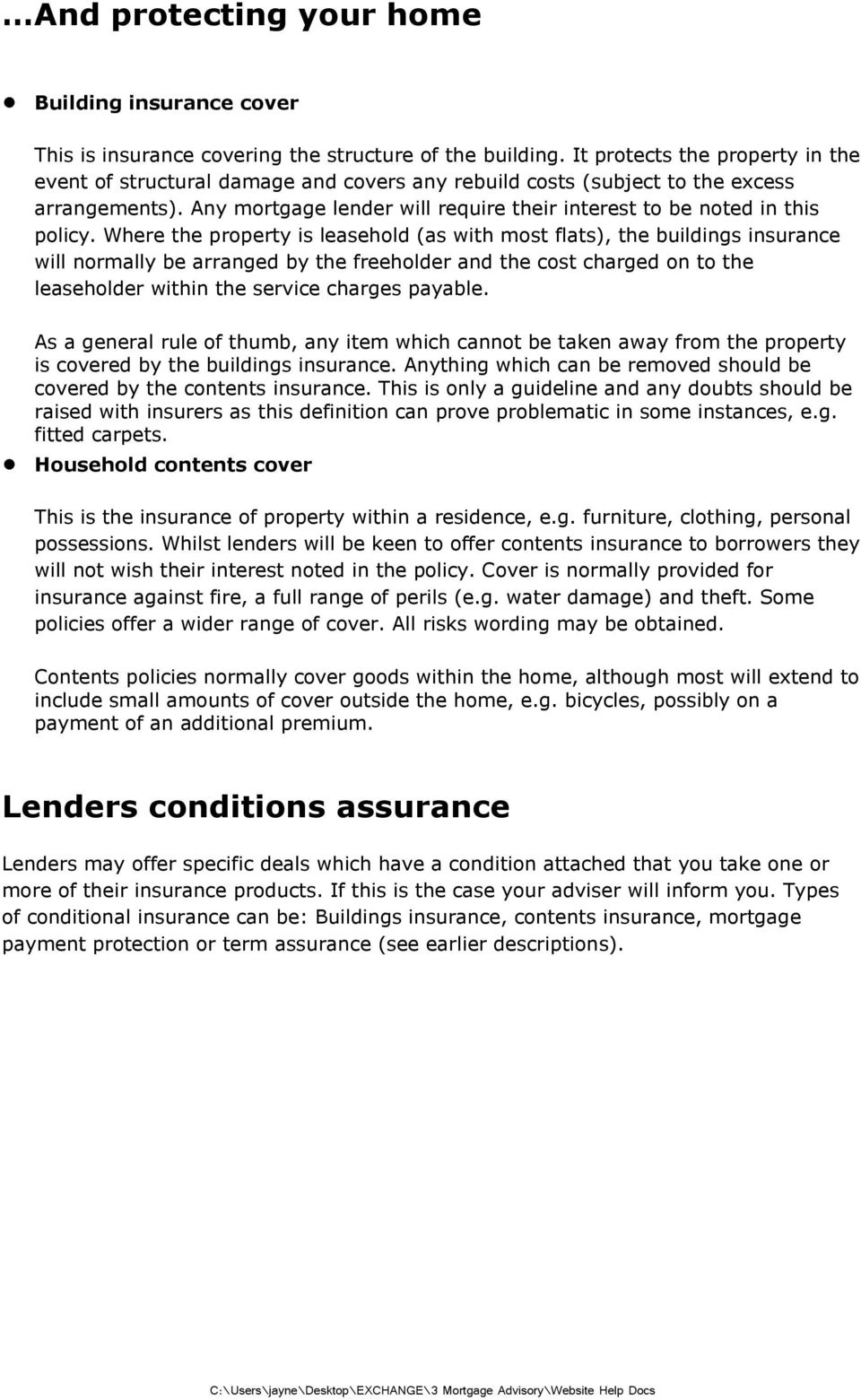Any mortgage lender will require their interest to be noted in this policy.