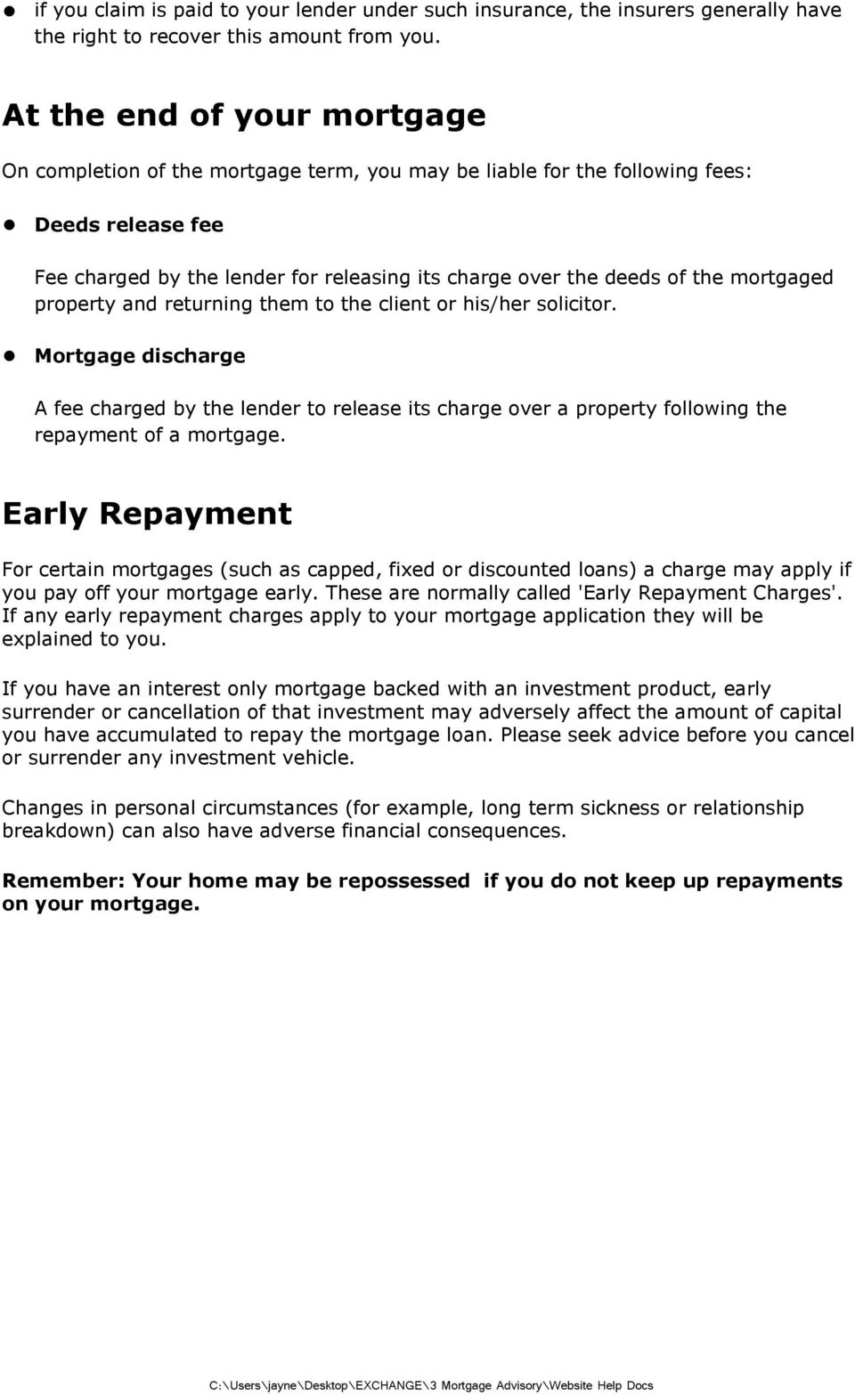 mortgaged property and returning them to the client or his/her solicitor. Mortgage discharge A fee charged by the lender to release its charge over a property following the repayment of a mortgage.