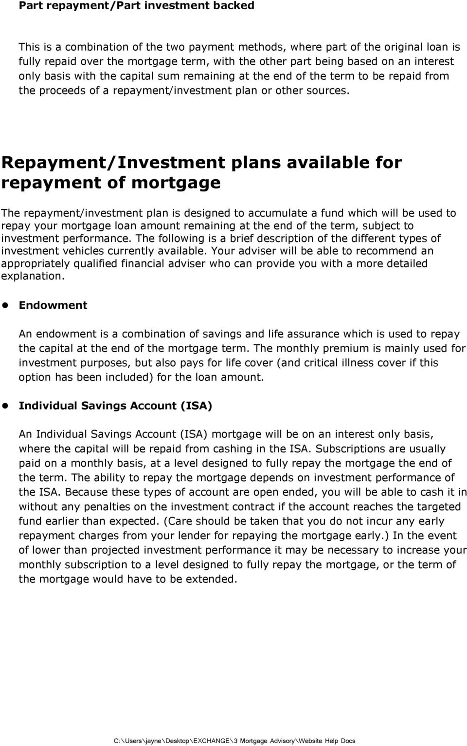 Repayment/Investment plans available for repayment of mortgage The repayment/investment plan is designed to accumulate a fund which will be used to repay your mortgage loan amount remaining at the
