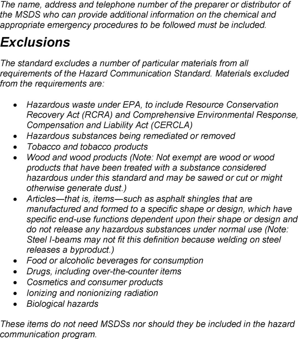 Materials excluded from the requirements are: Hazardous waste under EPA, to include Resource Conservation Recovery Act (RCRA) and Comprehensive Environmental Response, Compensation and Liability Act
