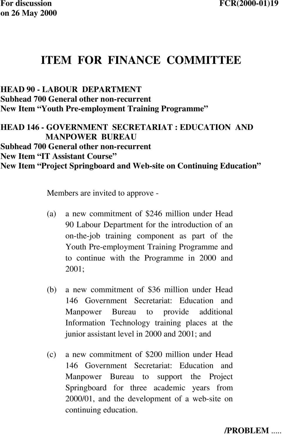 are invited to approve - a new commitment of $246 million under Head 90 Labour Department for the introduction of an on-the-job training component as part of the Youth Pre-employment Training