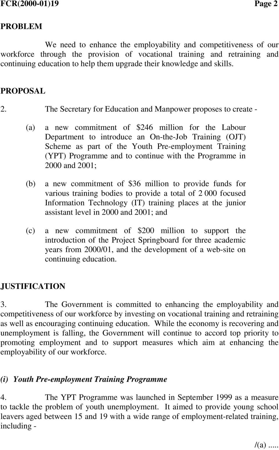 The Secretary for Education and Manpower proposes to create - a new commitment of $246 million for the Labour Department to introduce an On-the-Job Training (OJT) Scheme as part of the Youth