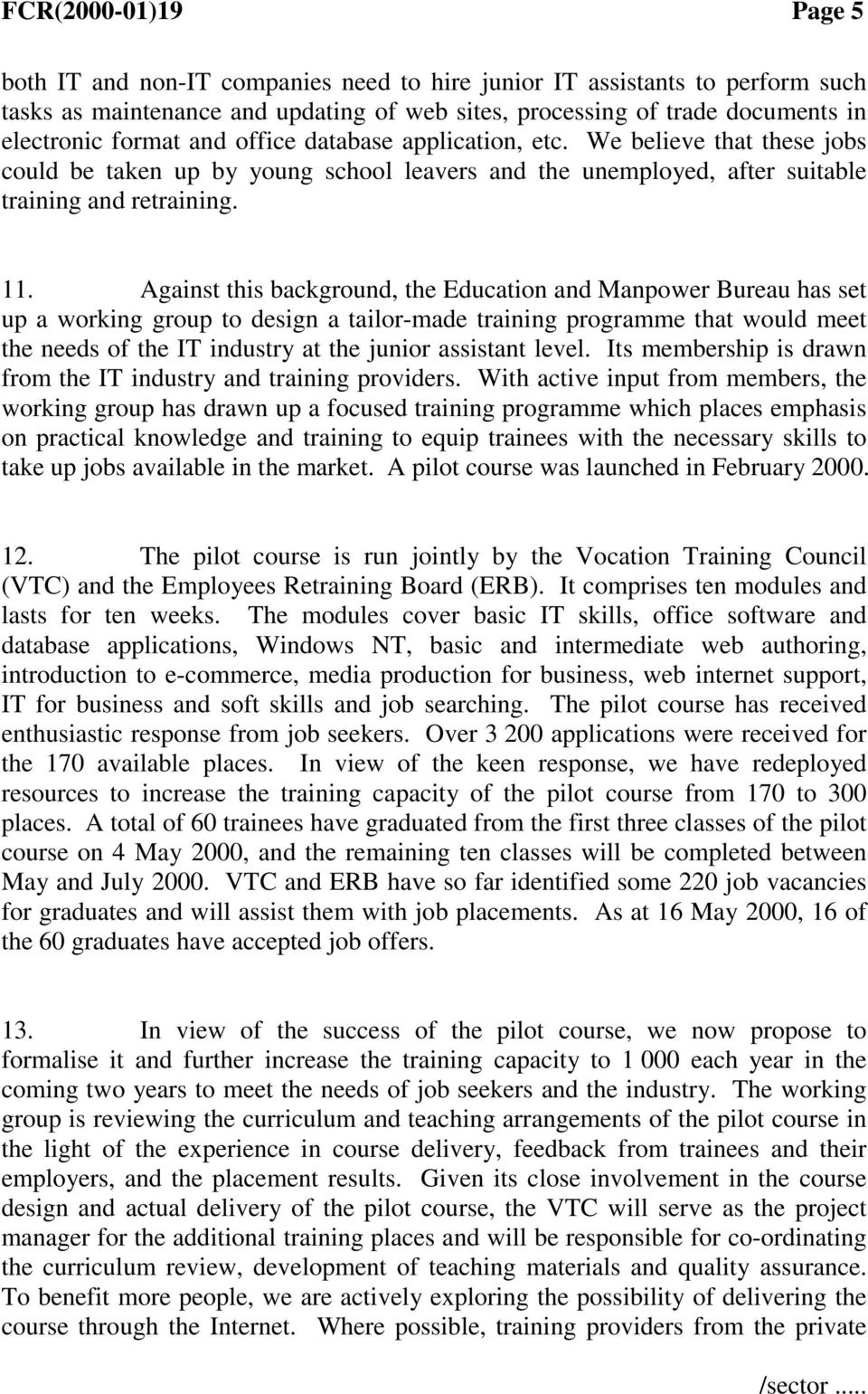 Against this background, the Education and Manpower Bureau has set up a working group to design a tailor-made training programme that would meet the needs of the IT industry at the junior assistant