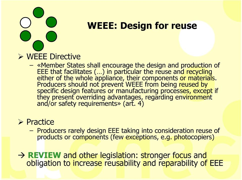 Producers should not prevent WEEE from being reused by specific design features or manufacturing processes, except if they present overriding advantages, regarding