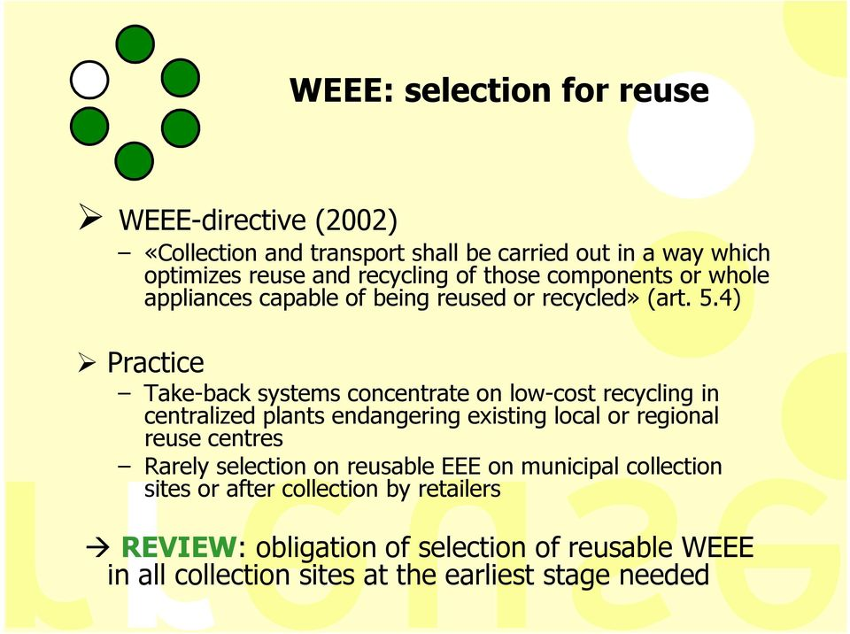 4) Practice Take-back systems concentrate on low-cost recycling in centralized plants endangering existing local or regional reuse centres