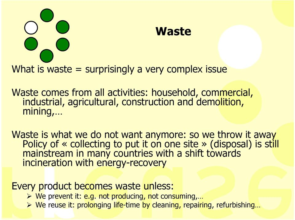 put it on one site» (disposal) is still mainstream in many countries with a shift towards incineration with energy-recovery Every