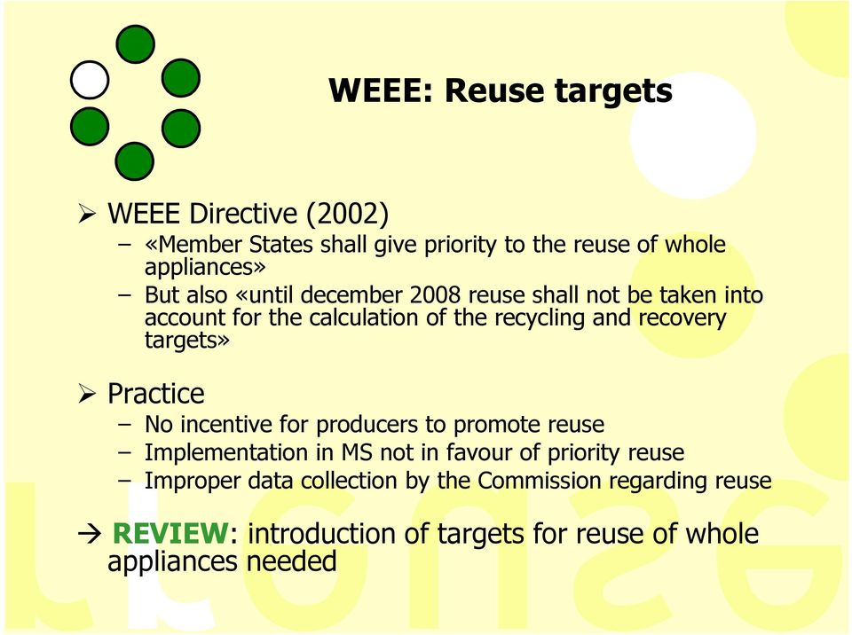 targets» Practice No incentive for producers to promote reuse Implementation in MS not in favour of priority reuse