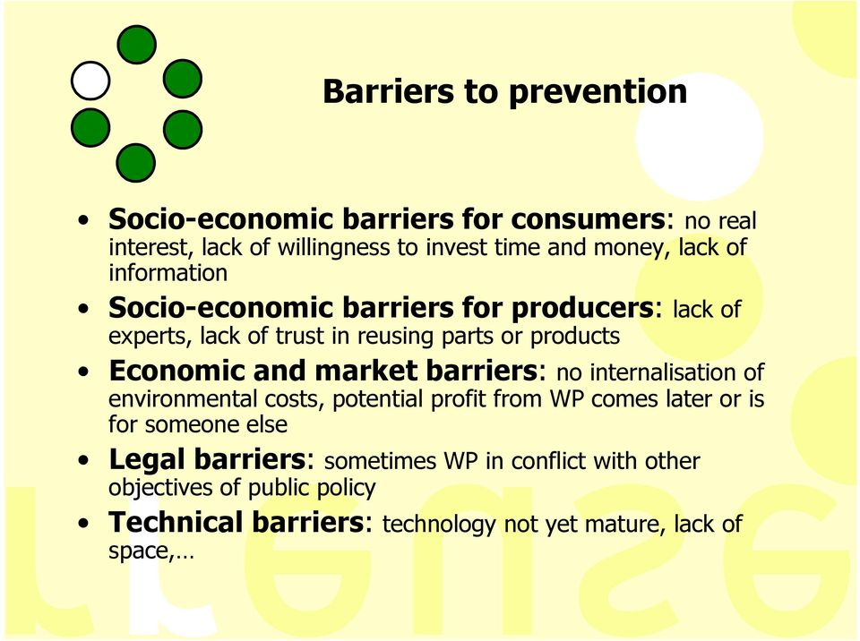 and market barriers: no internalisation of environmental costs, potential profit from WP comes later or is for someone else Legal