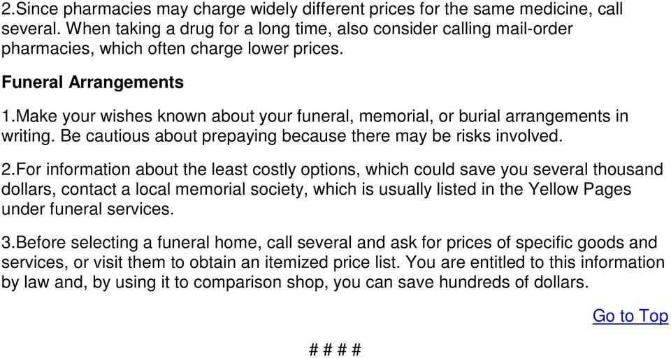 Make your wishes known about your funeral, memorial, or burial arrangements in writing. Be cautious about prepaying because there may be risks involved. 2.