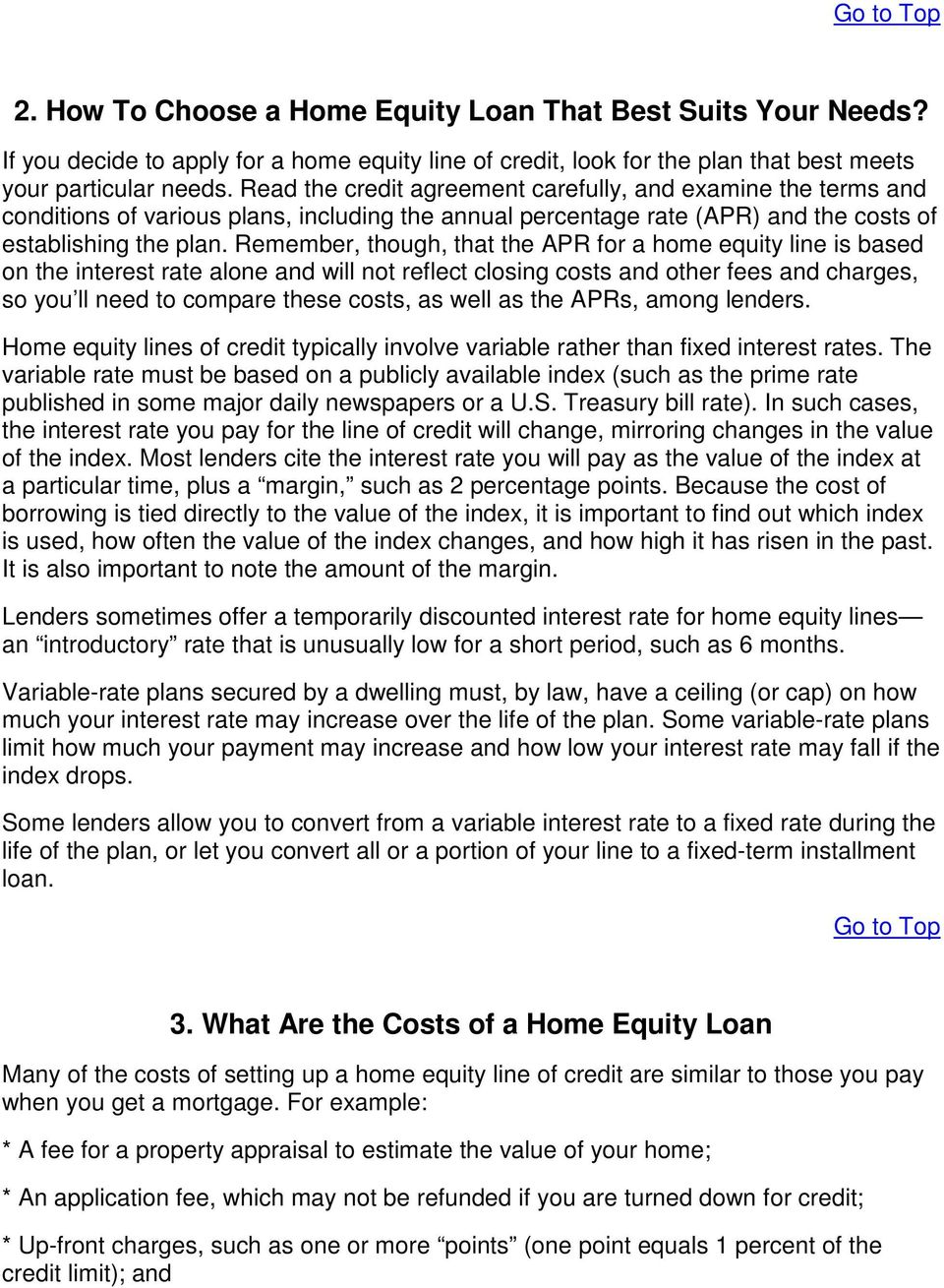 Remember, though, that the APR for a home equity line is based on the interest rate alone and will not reflect closing costs and other fees and charges, so you ll need to compare these costs, as well