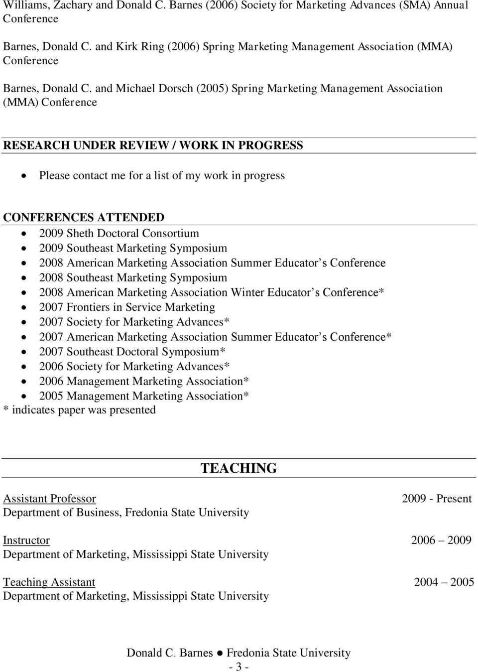 and Michael Dorsch (2005) Spring Marketing Management Association (MMA) Conference RESEARCH UNDER REVIEW / WORK IN PROGRESS Please contact me for a list of my work in progress CONFERENCES ATTENDED
