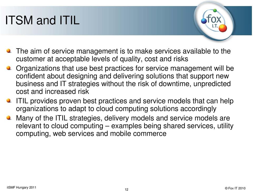 unpredicted cost and increased risk ITIL provides proven best practices and service models that can help organizations to adapt to cloud computing solutions accordingly