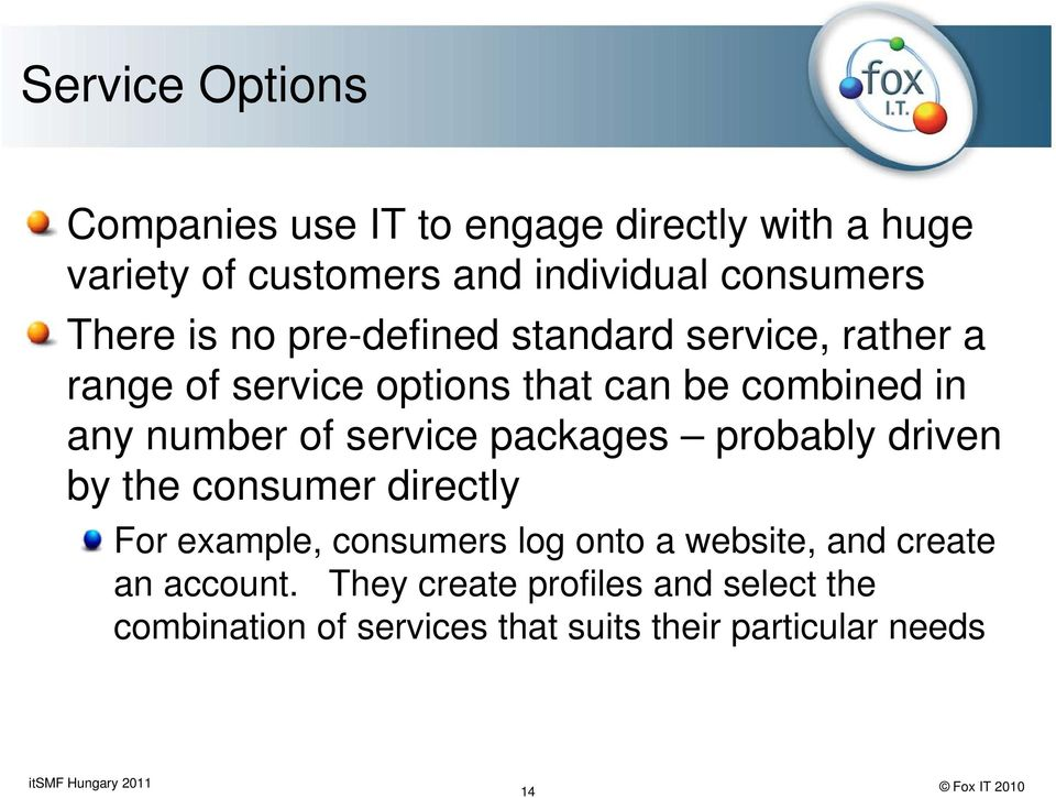 of service packages probably driven by the consumer directly For example, consumers log onto a website, and