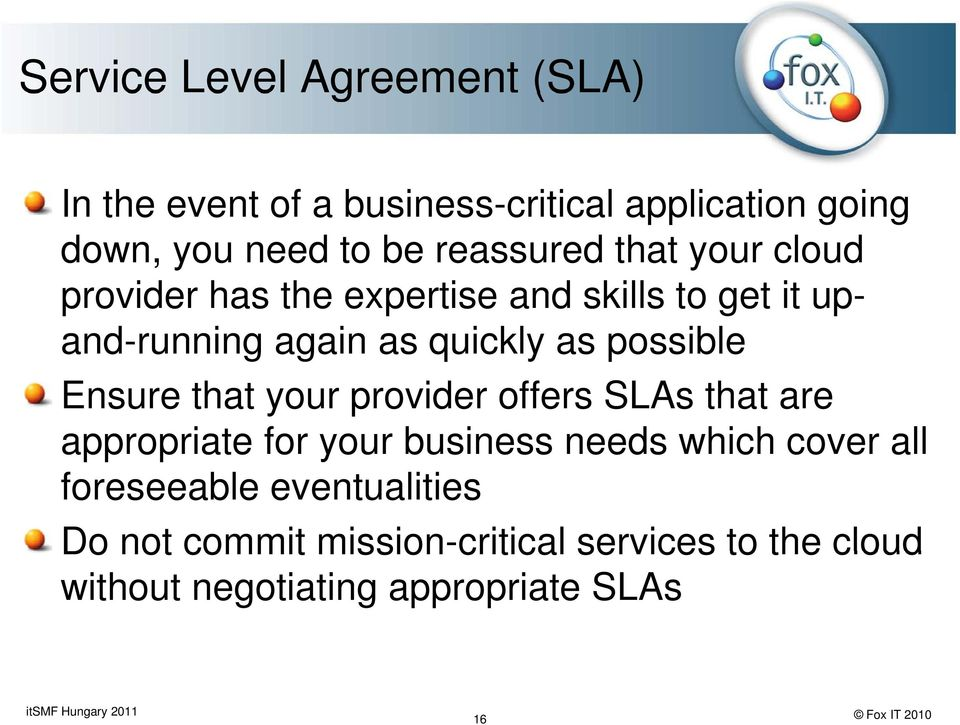 possible Ensure that your provider offers SLAs that are appropriate p for your business needs which cover all
