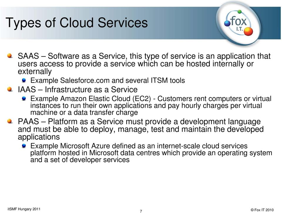 com com and several ITSM tools IAAS Infrastructure as a Service Example Amazon Elastic Cloud (EC2) - Customers rent computers or virtual instances to run their own applications and pay