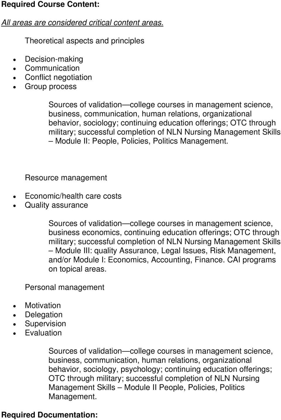 relations, organizational behavior, sociology; continuing education offerings; OTC through military; successful completion of NLN Nursing Management Skills Module II: People, Policies, Politics