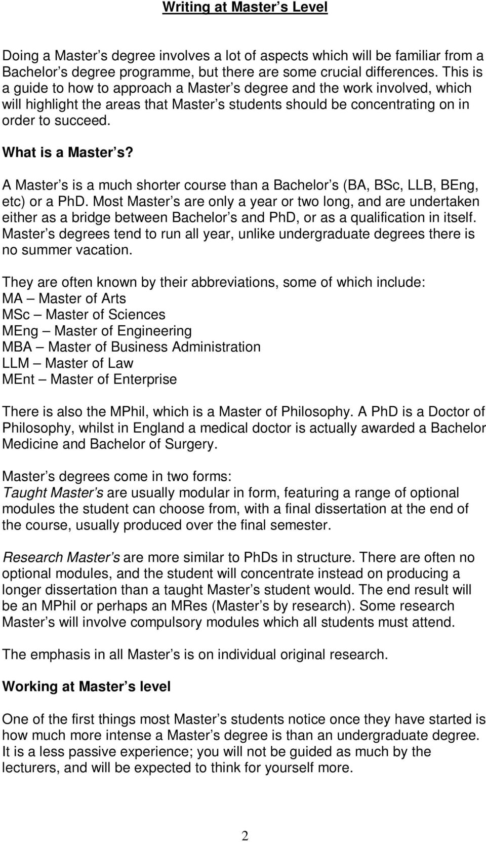 A Master s is a much shorter course than a Bachelor s (BA, BSc, LLB, BEng, etc) or a PhD.