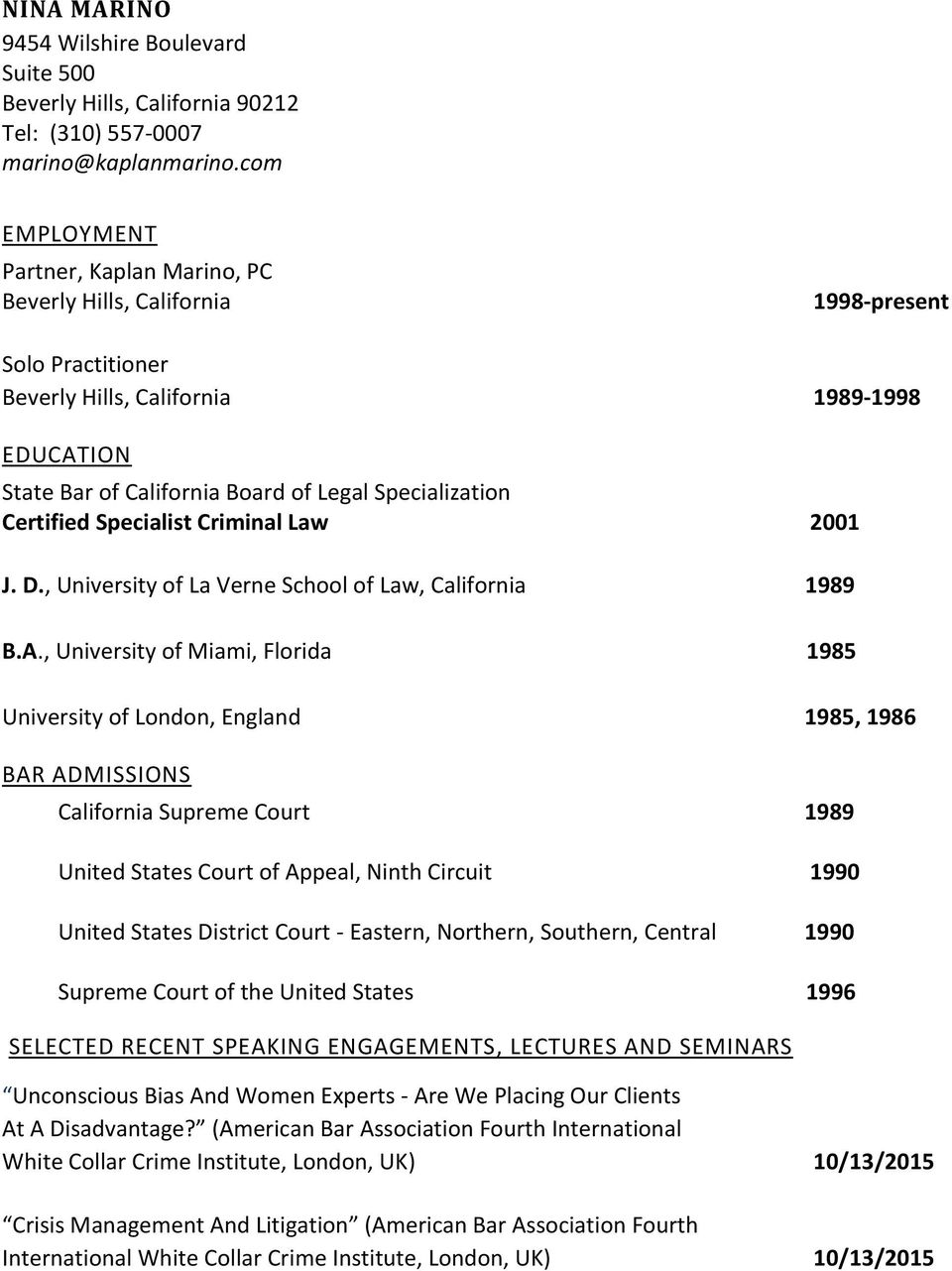 Certified Specialist Criminal Law 2001 J. D., University of La Verne School of Law, California 1989 B.A.