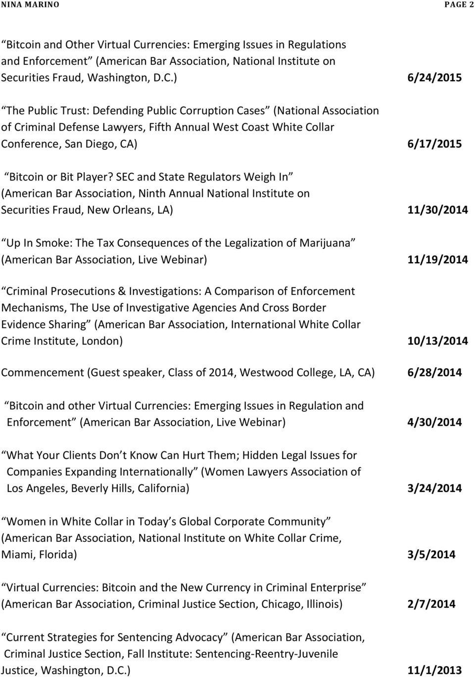 ) 6/24/2015 The Public Trust: Defending Public Corruption Cases (National Association of Criminal Defense Lawyers, Fifth Annual West Coast White Collar Conference, San Diego, CA) 6/17/2015 Bitcoin or