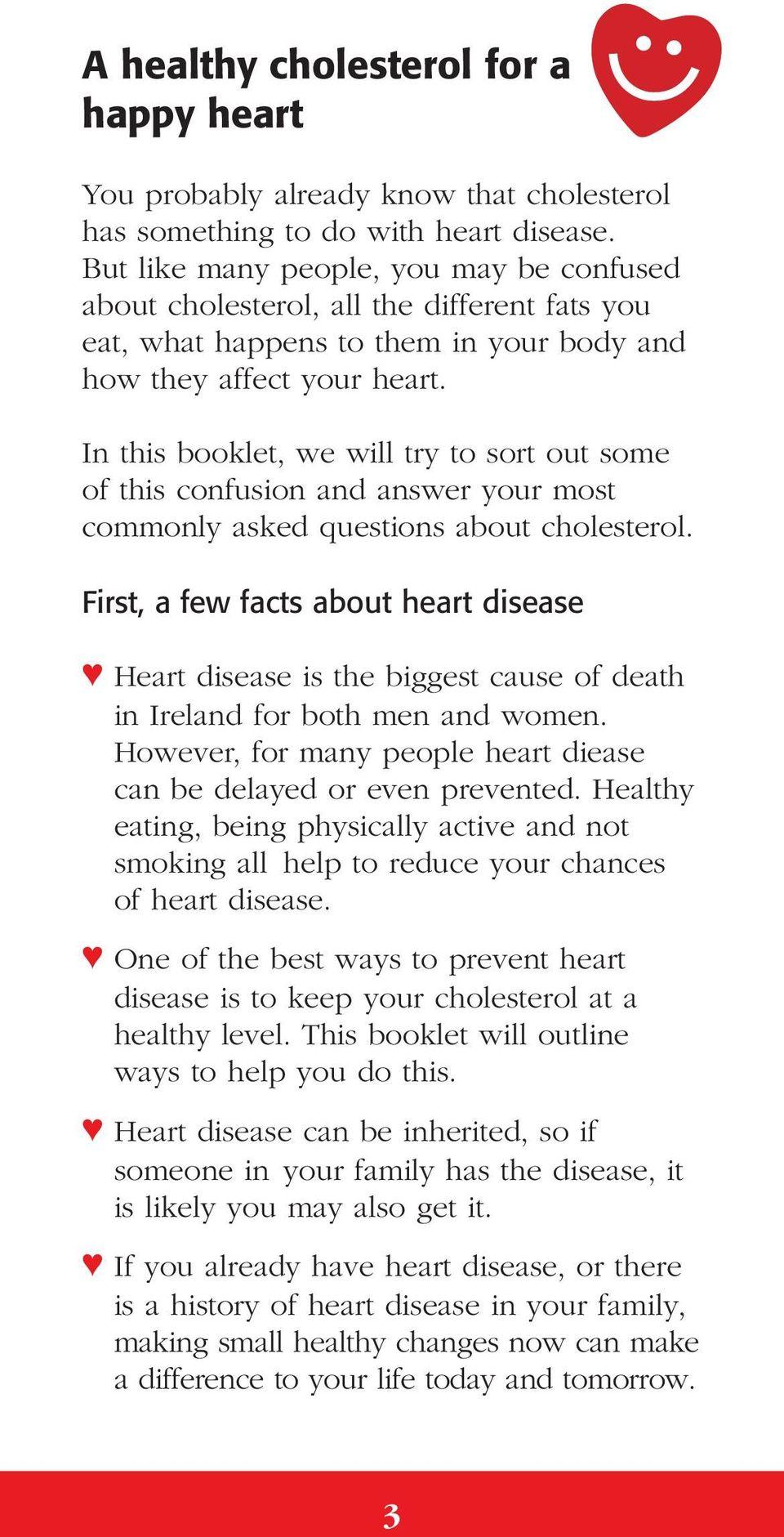 In this booklet, we will try to sort out some of this confusion and answer your most commonly asked questions about cholesterol.