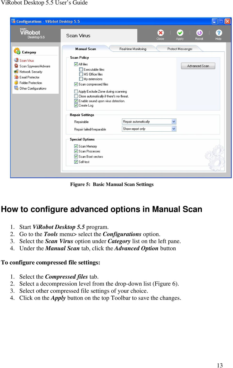 Under the Manual Scan tab, click the Advanced Option button To configure compressed file settings: 1. Select the Compressed files tab. 2.