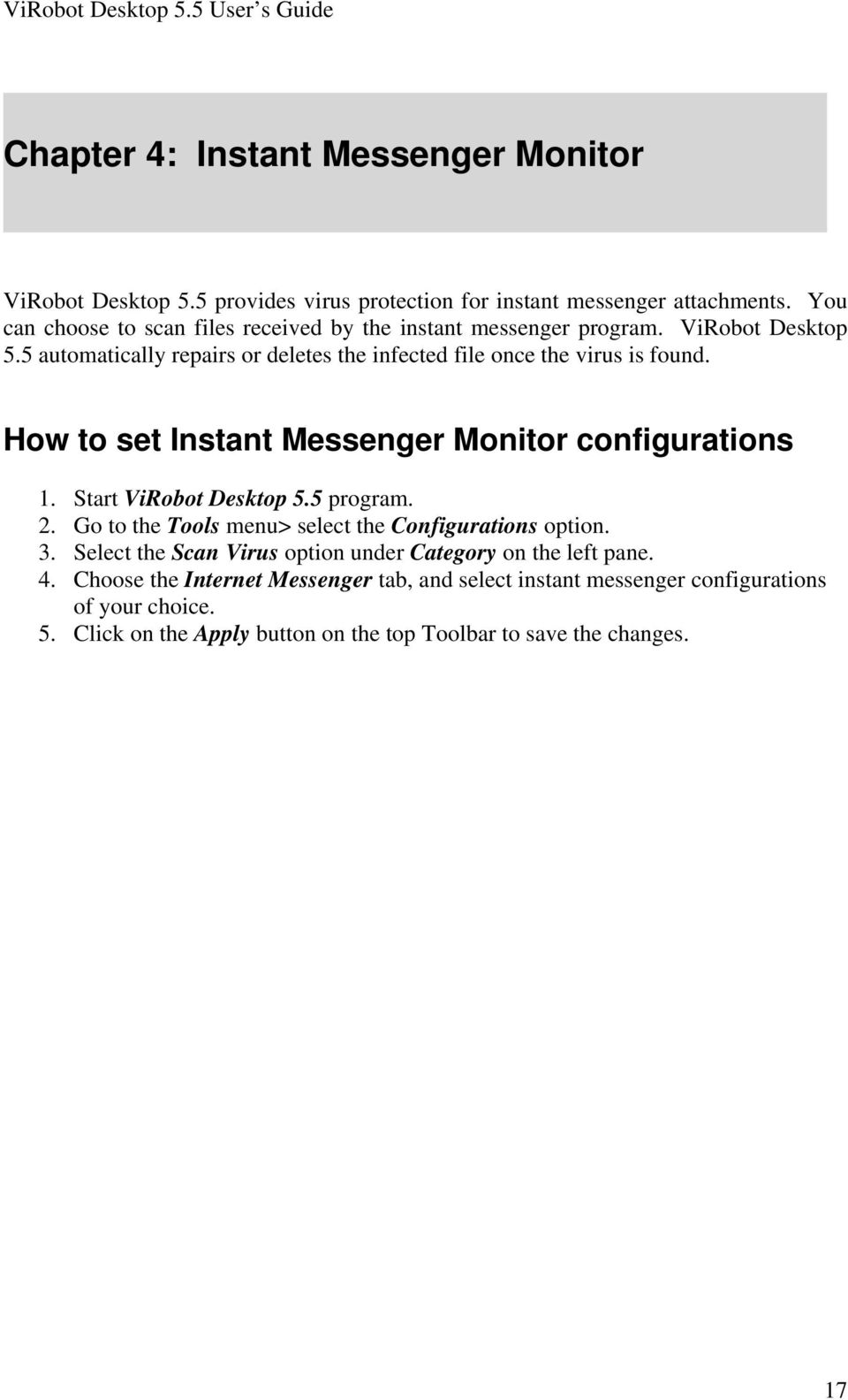5 automatically repairs or deletes the infected file once the virus is found. How to set Instant Messenger Monitor configurations 2.
